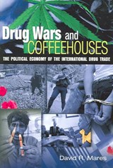 Drug Wars And Coffee Houses | David R. Mares |
