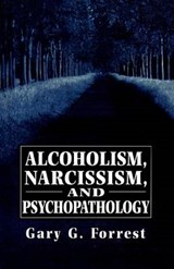 Alcoholism, Narcissism, and Psychopathology | Gary Forrest |