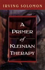 Primer of Kleinian Therapy | Irving Solomon |