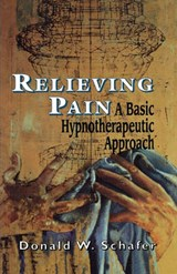Relieving Paina Basic Hypnoth | Donald W. Schaefer |
