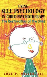 Using Self Psychology in Child Psychotherapy | Jule P. Miller |