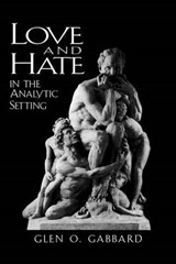 Love and Hate in the Analytic Setting | Glenn O. Gabbard |