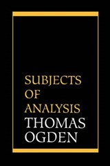 Subjects of Analysis | Thomas Ogden |