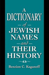 A Dictionary of Jewish Names and Their History | Benzion C. Kaganoff |