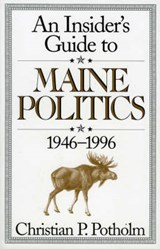 An Insider's Guide to Maine Politics 1946-1996 | Christian P. Potholm |