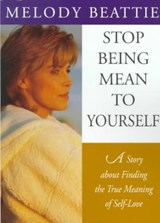 Stop Being Mean to Yourself | Melody Beattie |