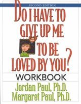 Do I Have to Give Up Me to Be Loved by You? | Paul, Jordan ; Paul, Margaret |