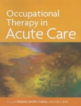 Occupational Therapy in Acute Care | Helene Ed Smith-Gabai |