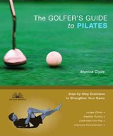 The Golfer's Guide to Pilates | Monica Clyde |