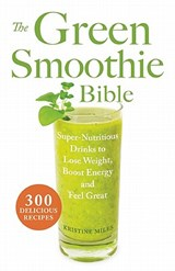 The Green Smoothie Bible | Kristine Miles |
