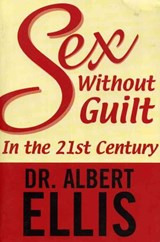 Sex Without Guilt in the Twenty-First Century | Albert Ellis |