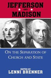Jefferson & Madison On Separation of Church and State | Brenner, Lenni; Jefferson, Thomas; Madison, James |