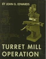 Turret Mill Operation | John G. Edwards |