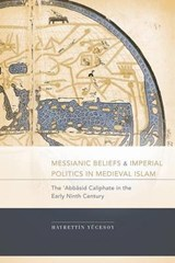 Messianic Beliefs and Imperial Politics in Medieval Islam | Hayrettin Yucesoy |