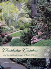 Charleston Gardens and the Landscape Legacy of Loutrel Briggs