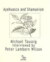 Ayahuasca and Shamanism | Michael Taussig |