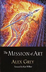 The Mission of Art | Alex Grey & Ken Wilber |