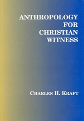 Anthropology for Christian Witness | Charles H. Kraft |