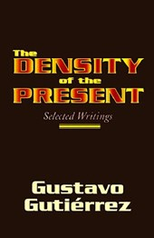 The Density of the Present | Gustavo Gutierrez |