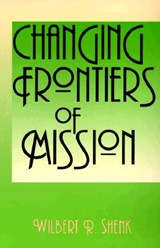 Changing Frontiers of Mission | Wilbert R. Shenk |