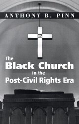 The Black Church in the Post-Civil Rights Era | Anthony B. Pinn |