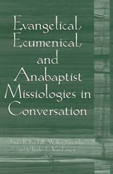 Evangelical, Ecumenical, And Anabaptist Missiologies in Conversation | auteur onbekend |