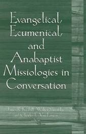 Evangelical, Ecumenical, And Anabaptist Missiologies in Conversation