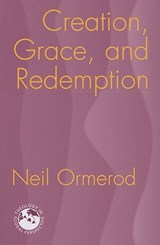 Creation, Grace, and Redemption | Neil Ormerod |