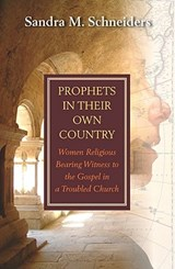 Prophets in Their Own Country | Sandra M. Schneiders |