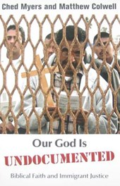 Our God Is Undocumented | Myers, Ched ; Colwell, Matthew |