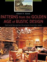 Patterns from the Golden Age of Rustic Design | Albert H. Good |