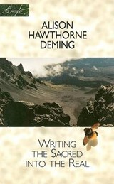 Writing the Sacred Into the Real | Alison Hawthorne Deming |