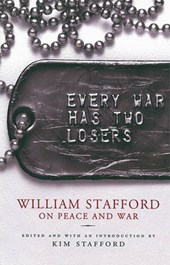 Every War Has Two Losers | Stafford, William; Stafford, Kim R. |