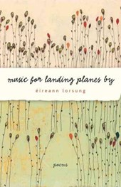 Music for Landing Planes by | Eireann Lorsung |
