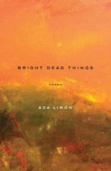 Bright Dead Things | Ada Limon |