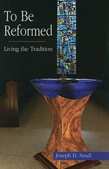 To Be Reformed | Joseph D. Small |