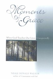 Moments of Grace | Neale Donald Walsch |