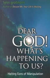 Dear God! What's Happening to Us? | Lynn Grabhorn |
