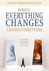 When Everything Changes, Change Everything | Neale Donald Walsch |