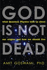 God Is Not Dead | Amit Goswami |
