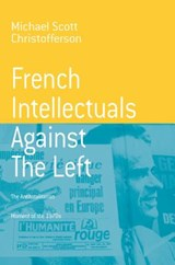 French Intellectuals Against the Left | Michael Scott Christofferson |