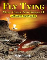 Fly Tying Made Clear and Simple II | Skip Morris |