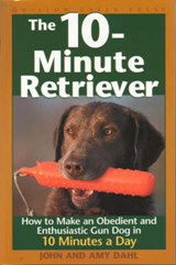 The 10-Minute Retriever | Dahl, John I. ; Dahl, Amy |