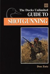 The Ducks Unlimited Guide to Shotgunning