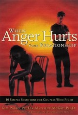 When Anger Hurts Your Relationship | Paleg, Kim ; McKay, Matthew |