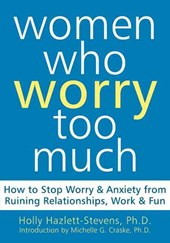 Women Who Worry Too Much | Holly Hazlett-Stevens |