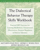 Dialectical Behavior Therapy Workbook | Mckay, Matthew ; Wood, Jeffrey C. ; Brantley, Jeffrey |