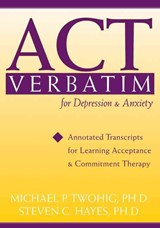 ACT Verbatim for Depression & Anxiety | Twohig, Michael P. ; Hayes, Steven C. |