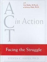 Facing the Struggle | Hayes, Steven C. ; Bailey, Ann ; Dalh, Joanne, Ph.D. |