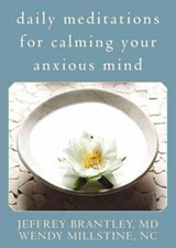 Daily Meditations for Calming Your Anxious Mind | Brantley, Jeffrey ; Millstine, Wendy |
